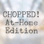 Chopped At Home | Girl on the Move Blog