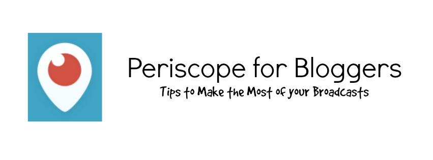 Tips for Periscope for Bloggers